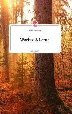 Wachse und Lerne. Life is a Story - story.one