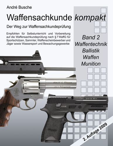 Waffensachkunde kompakt - Der Weg zur Waffensachkundeprüfung    Band 2: Waffentechnik, Ballistik, Waffen, Munition
