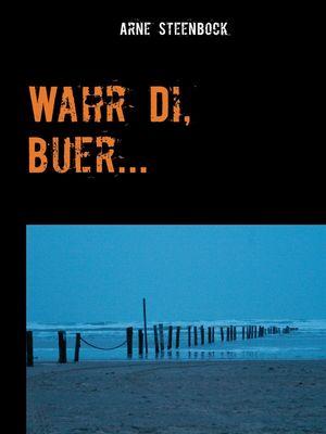 Wahr Di, Buer...