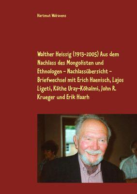 Walther Heissig (1913-2005)  Aus dem Nachlass des Mongolisten und Ethnologen - Nachlassübersicht - Briefwechsel mit Erich Haenisch, Lajos Ligeti, Käthe Uray-Köhalmi, John R. Krueger und Erik Haarh