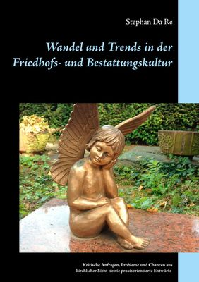 Wandel und Trends in der Friedhofs- und Bestattungskultur