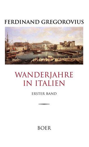 Wanderjahre in Italien, Band 1