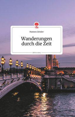 Wanderungen durch die Zeit. Life is a Story - story.one