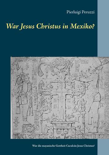 War Jesus Christus in Mexiko?