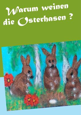 Warum weinen die Osterhasen ?