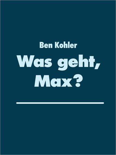 Was geht, Max?
