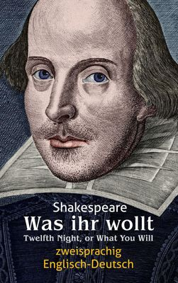 Was ihr wollt. Shakespeare. Zweisprachig: Englisch-Deutsch / Twelfth Night, or What You Will