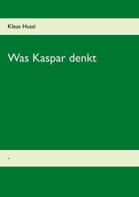 Was  Kaspar denkt