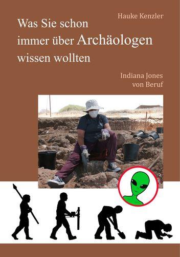 Was Sie schon immer über Archäologen wissen wollten
