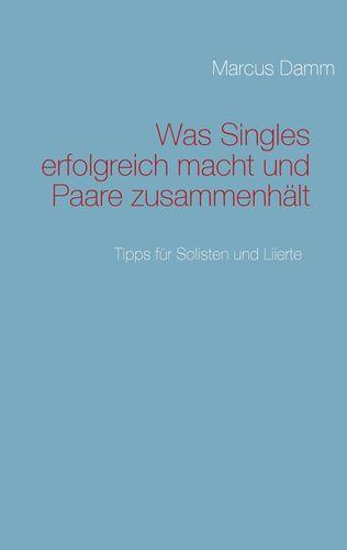 Was Singles erfolgreich macht und Paare zusammenhält