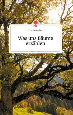 Was uns Bäume erzählen. Life is a Story - story.one