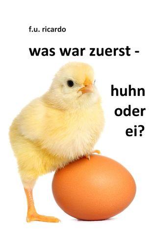 Was war zuerst - Huhn oder Ei?
