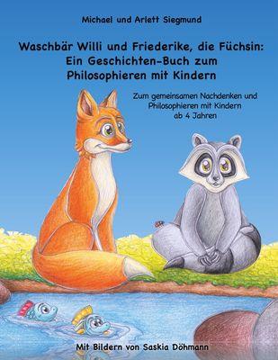 Waschbär Willi und Friederike, die Füchsin: Ein Geschichten-Buch zum Philosophieren mit Kindern