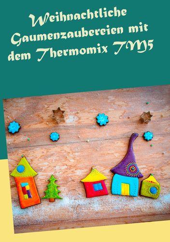 Weihnachtliche Gaumenzaubereien mit dem Thermomix TM5