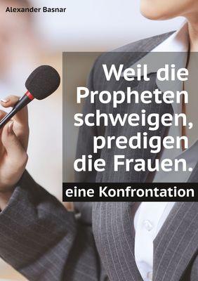 Weil die Propheten schweigen, predigen die Frauen.