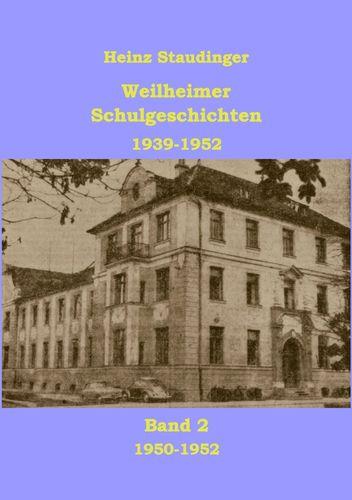 Weilheimer Schulgeschichten 1939-1952 Band2