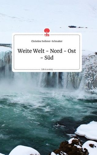 Weite Welt - Nord - Ost - Süd. Life is a Story - story.one