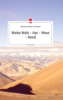 Weite Welt - Ost - West - Nord. Life is a Story - story.one