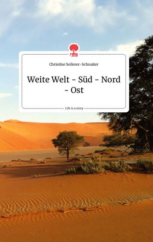 Weite Welt - Süd - Nord - Ost. Life is a Story - story.one