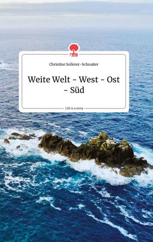 Weite Welt - West - Ost - Süd. Life is a Story - story.one