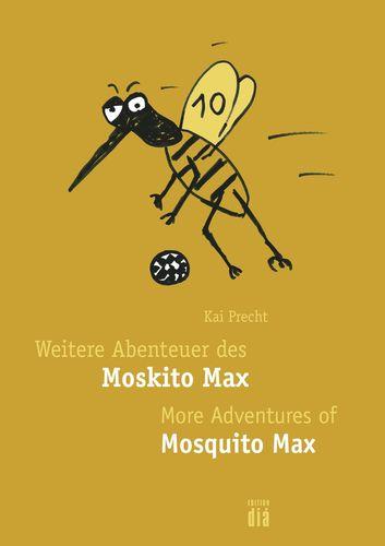 Weitere Abenteuer des Moskito Max / More Adventures of Mosquito Max