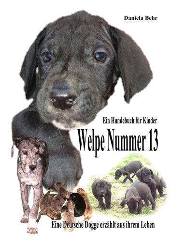 Welpe Nummer 13  Ein Hundekind erzählt aus seinem Leben Die Geschichte einer Deutschen Dogge