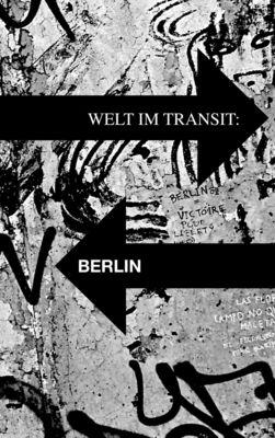 Welt im Transit: Berlin