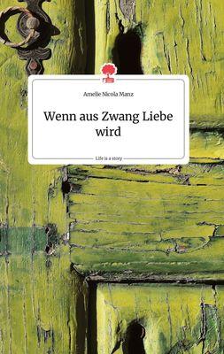 Wenn aus Zwang Liebe wird. Life is a Story - story.one