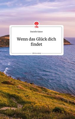 Wenn das Glück dich findet. Life is a Story - story.one