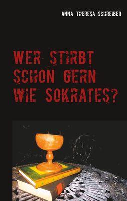 Wer stirbt schon gern wie Sokrates?