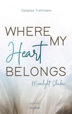 WHERE MY Heart BELONGS - Moonlight Shadow