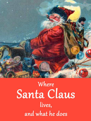 Where Santa Claus lives, and what he does