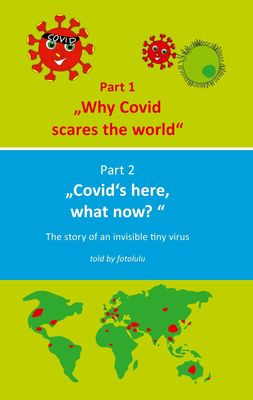 Why Covid scares the world & Covid`s here, what now?