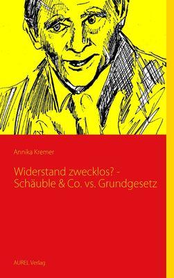 Widerstand zwecklos? - Schäuble & Co. vs. Grundgesetz
