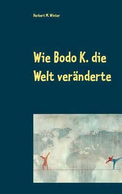 Wie Bodo K. die Welt veränderte