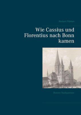Wie Cassius und Florentius nach Bonn kamen