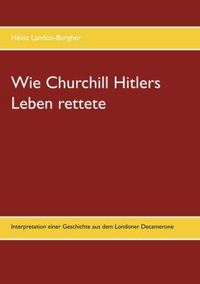 Wie Churchill Hitlers Leben rettete