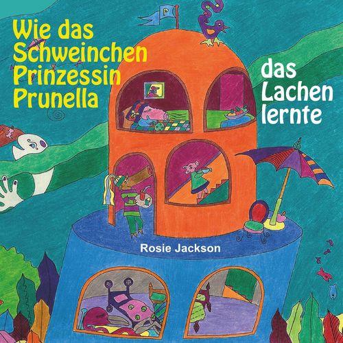Wie das Schweinchen Prinzessin Prunella das Lachen lernte