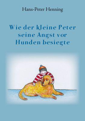 Wie der kleine Peter seine Angst vor Hunden besiegte