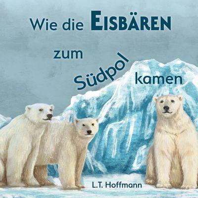 Wie die Eisbären zum Südpol kamen