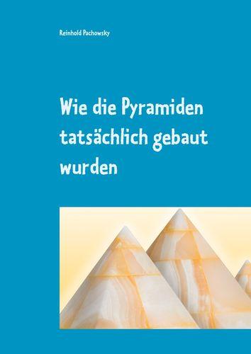 Wie die Pyramiden tatsächlich gebaut wurden