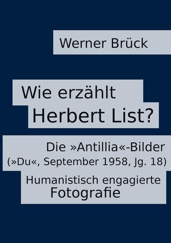 "Wie erzählt Herbert List? Die ""Antillia""-Bilder (""Du"", September 1958, Jg. 18). Humanistisch engagierte Fotografie"
