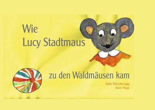 Wie Lucy Stadtmaus zu den Waldmäusen kam