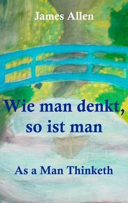 Wie man denkt, so ist man: As a Man Thinketh