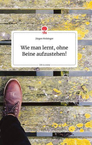 Wie man lernt, ohne Beine aufzustehen! Life is a Story - story.one