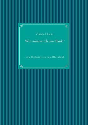 Wie ruiniere ich eine Bank? Eine Realsatire aus dem Rheinland