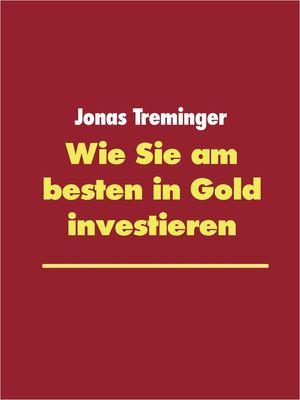 Wie Sie am besten in Gold investieren