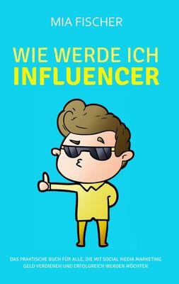 Wie werde ich Influencer?