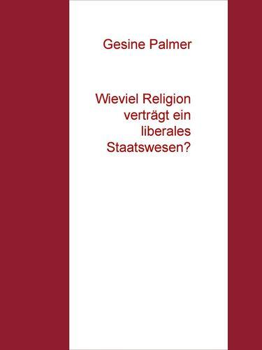 Wieviel Religion verträgt ein liberales Staatswesen?