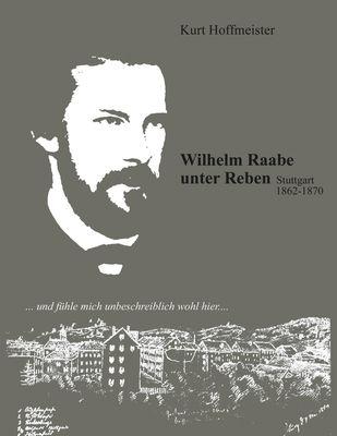 Wilhelm Raabe unter Reben. Stuttgarter Zeit 1862-1870